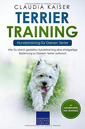 Terrier Training – Hundetraining Für Deinen Terrier  Wie Du Durch Gezieltes Hundetraining Eine Einzigartige Beziehung Zu Deinem Terrier Aufbaust  Terrier Band Band 2