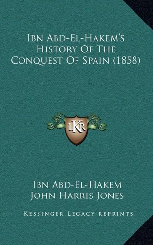 ibn-abd-el-hakems-history-of-the-conquest-of-spain-1858