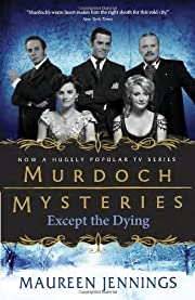 Except the Dying (Murdoch Mysteries) by…
