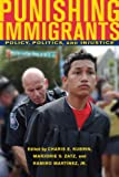 Punishing Immigrants: Policy, Politics, and Injustice (New Perspectives in Crime, Deviance, and Law), , 081474902X
