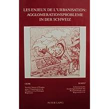 Les enjeux de l'urbanisation. Agglomerationsprobleme in der Schweiz: Sous l'égide de la Société Suisse d'Etudes pour l'Organisation de l'Espace et la Politique Régionale (OEPR / ROREP)