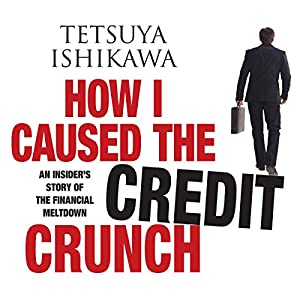 How I Caused the Credit Crunch Hörbuch