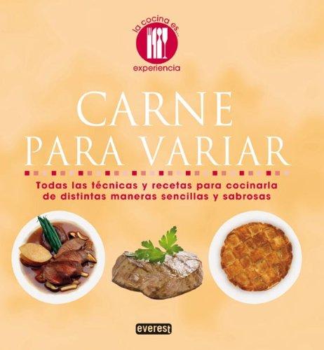 Carne Para Variar: Todas las Tecnicas y Recetas Para Cocinaria de Distintas Maneras Sencillas y Sabrosas