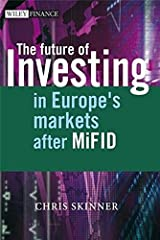 The Future of Investing: in Europe's Markets after MiFID by C Skinner (2007-06-29)