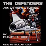 The Defenders and Other Stories | Philip K. Dick
