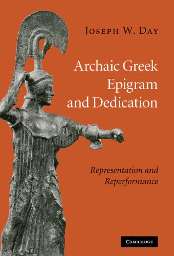 Archaic Greek Epigram and Dedication: Representation and Reperformance by Day Joseph W