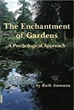 img - for The Enchantment of Garden: On the Psychology of Gardens and Gardening by Ruth Ammann (2008-10-01) book / textbook / text book
