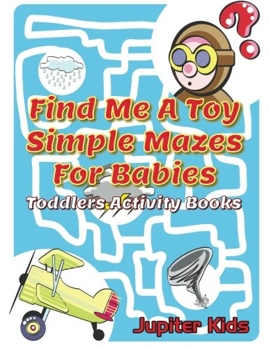 Download Find Me A Toy Simple Mazes For Babies: Toddlers Activity Books pdf epub
