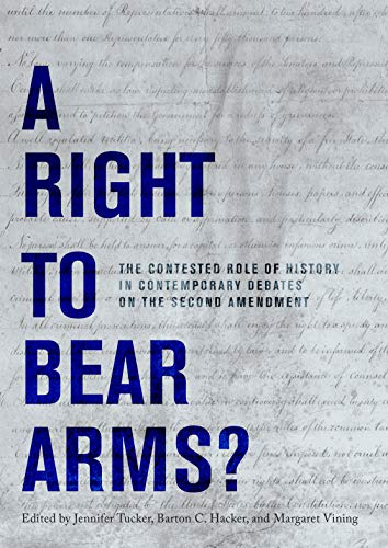 A Right to Bear Arms?: The Contested Role of History in Contemporary Debates on the Second Amendment por Jennifer Tucker,Barton C. Hacker,Margaret Vining