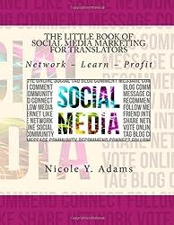 The Little Book of Social Media Marketing for Translators: Network ? Learn ? Profit