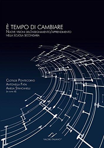 È TEMPO DI CAMBIARE: Nuove visioni dell'insegnamento/apprendimento nella scuola secondaria (Italian Edition)