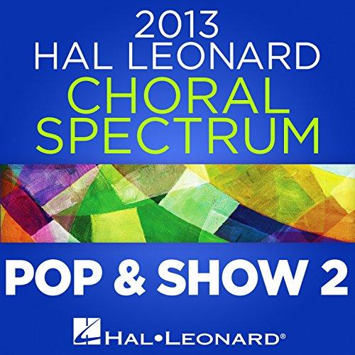 2013 Hal Leonard Choral Spectrum: Pop & Show 2 (Hal Leonard Music Choral)