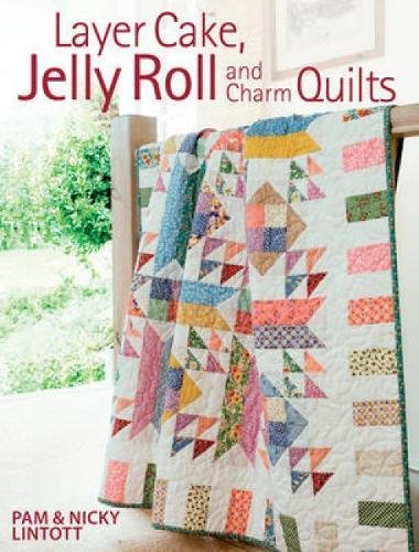 Layer Cake, Jelly Roll & Charm (A Cut Above Quilt Book)