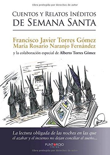 Cuentos y relatos inéditos de semana santa Tapa blanda – 23 ene 2015 Punto Rojo Libros S.L. 8416359474 Popular culture
