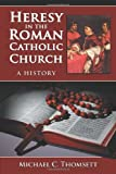 Heresy in the Roman Catholic Church, Michael C. Thomsett, 0786444487