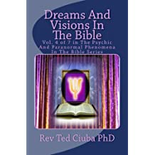 Dreams And Visions In The Bible (Psychic And Paranormal Phenomena In The Bible Book 4)