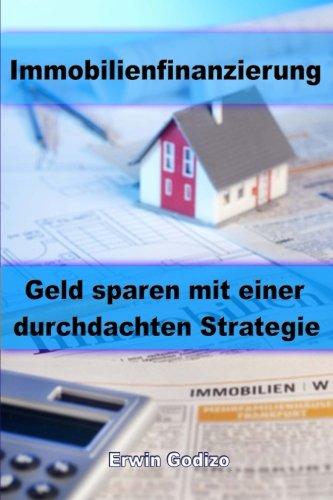 Immobilienfinanzierung: Geld sparen mit einer durchdachten Strategie Taschenbuch – 22. Februar 2013 Erwin Godizo 1482609827 NON-CLASSIFIABLE