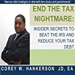 End the Tax Nightmare: Insider Secrets to Beat the IRS and Reduce Your Tax Debt! | Corey W. Hankerson JD EA