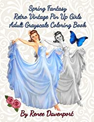 Spring Fantasy Retro Vintage Pin Up Girls Adult Grayscale Coloring Book: Spring Fantasy Volume 4 (Four Seasons of Fantasy Pin Up Girls)