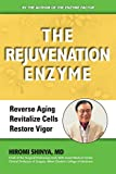 The Rejuvenation Enzyme: Reverse Ageing, Revitalize Cells, Restore Vigor