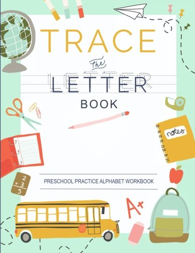 Trace Letters Of The Alphabet: Preschool Practice Handwriting Workbook: Pre K, Kindergarten and Kids Ages 3-5 Reading And Writing cover