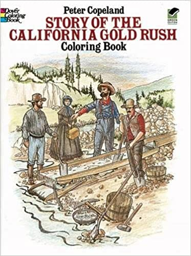 Story Of The California Gold Rush Coloring Book Dover History Peter F Copeland 9780486258140 Amazon Books