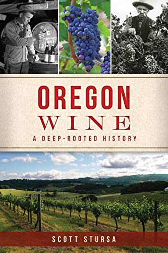 Oregon Wine: A Deep Rooted History (American ()