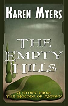 The Empty Hills - A Virginian in Elfland (The Hounds of Annwn short stories Book 5) by [Myers, Karen]