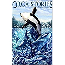 Orca Stories: Amazing Killer Whale Tales