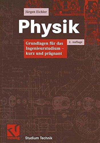 Physik. Grundlagen für das Ingenieurstudium - kurz und prägnant
