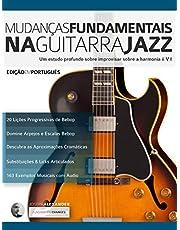 Mudanças Fundamentais na Guitarra Jazz: Um estudo profundo sobre improvisar sobre a harmonia ii V (Tocar jazz guitarra Livro 2)