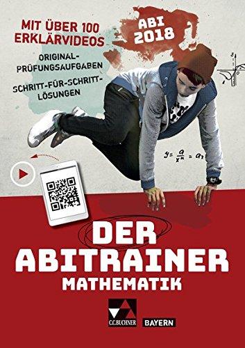 Der Abitrainer / mit über 100 Erklärvideos: Der Abitrainer / Der Abitrainer mit Erklärvideos Mathe Bayern 2018: mit über 100 Erklärvideos / Abi 2018