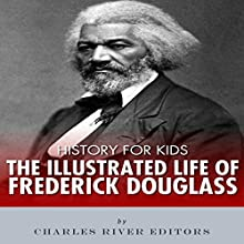 History for Kids: The Illustrated Life of Frederick Douglass Audiobook by Charles River Editors Narrated by David Zarbock