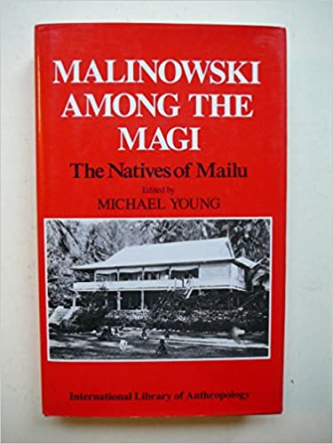 Malinowski Among the Magi: The Natives of Mailu (International Library of Anthropology)