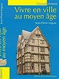 Vivre en ville au Moyen Age NOUVELLE EDITION