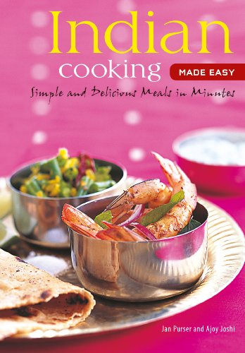 Indian Cooking Made Easy: Simple Authentic Indian Meals in Minutes [Indian Cookbook, Over 60 Recipes] (Learn To Cook Series) by Jan Purser, Ajoy Joshi