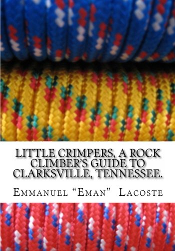 Little Crimpers: A Rock Climber's Guide to Clarksville Tennessee pdf