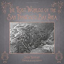 Lost Worlds of the San Francisco Bay Area