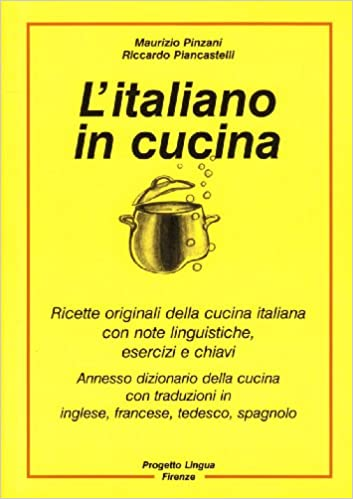 litaliano in cucina ricette originali della cucina italiana con note linguistiche esercizi e chiavi con dizionario della cucina pinzani maurizio