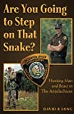Are You Going to Step on That Snake?: Hunting Man and Beast in The Appalachians