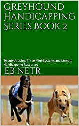 Greyhound Handicapping Series Book 2: Twenty Articles, Three Mini-Systems and Links to Handicapping Resources