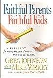Faithful Parents, Faithful Kids, Greg Johnson and Mike Yorkey, 084231248X
