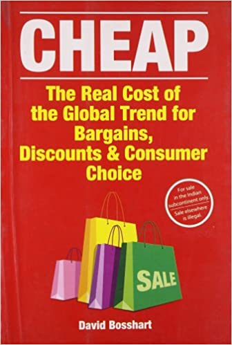 Cheap: The Real Cost of the Global Trend for Bargains, Discounts & Customer Choice