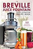 My Breville Juice Fountain Juice Extractor Recipe Book: 101 Superfood Juice Recipes for Energy