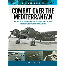 Combat Over the Mediterranean: The RAF In Action Against the Germans and ItaliansThrough Rare Archive Photographs (Air War Archive)