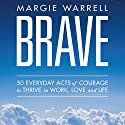 Brave: 50 Everyday Acts of Courage to Thrive in Work, Love and Life Audiobook by Margie Warrell Narrated by Margie Warrell