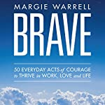 Brave: 50 Everyday Acts of Courage to Thrive in Work, Love and Life | Margie Warrell