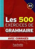 Les 500 Exercices Grammaire A1 Livre + Corriges Integres (English and French Edition)