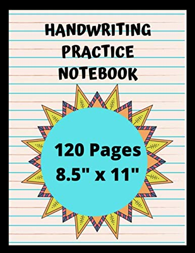 Handwriting Practice Notebook: 120 Blank Writing Pages – Handwriting Paper – For Students Learning to Write Letters – Handwriting Practice Paper Notebook