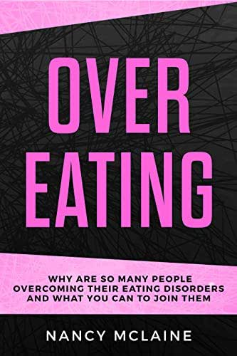 Overeating: Why are so many people overcoming their eating disorders and what you can to join them